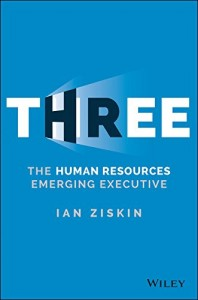 THREE - The Human Resources Emerging Executive by Ian Ziskin